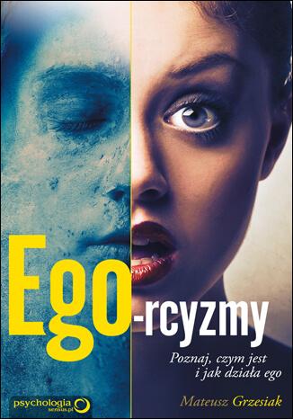 Ego-rcyzmy. Poznaj, czym jest i jak działa ego Książka, kurs - Mateusz Grzesiak
