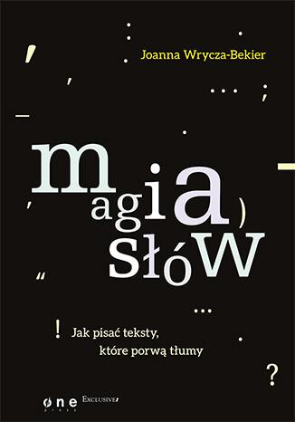 Magia słów. Jak pisać teksty, które porwą tłumy - Joanna Wrycza-Bekier