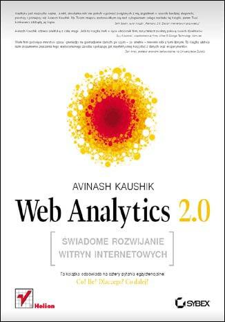 Web Analytics 2.0. Świadome rozwijanie witryn internetowych Książka, kurs - Avinash Kaushik